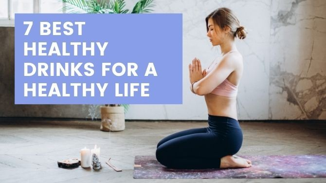 7 Best Healthy Drinks For a Healthy Life