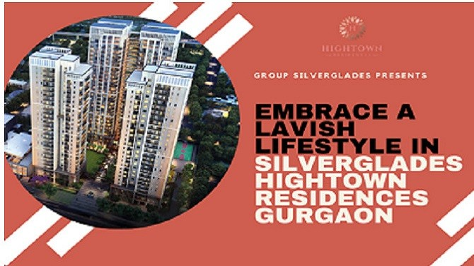 Silverglades Hightown Residences offers luxurious homes in Gurgaon.
