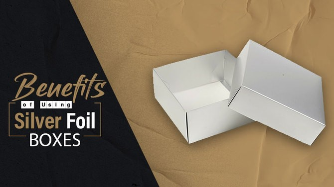 Benefits Of Using Silver Foil Boxes