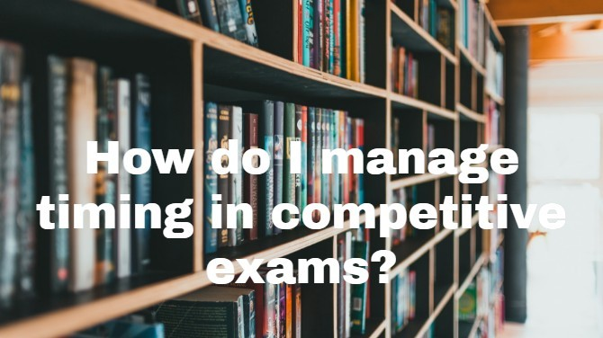 How do I manage timing in competitive exams?